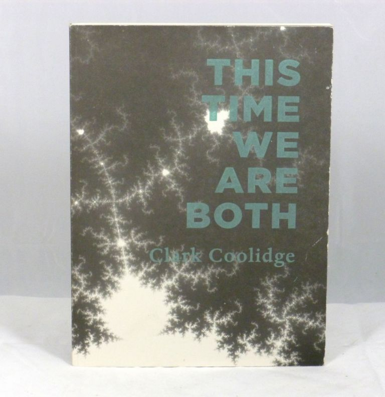 This Time We Are Both. Clark Coolidge.