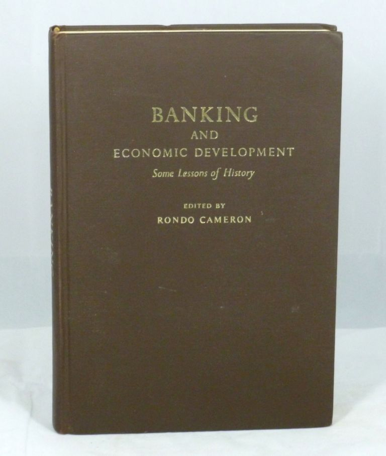 Banking and Economic Development: Some Lessons of History. Rondo Cameron.