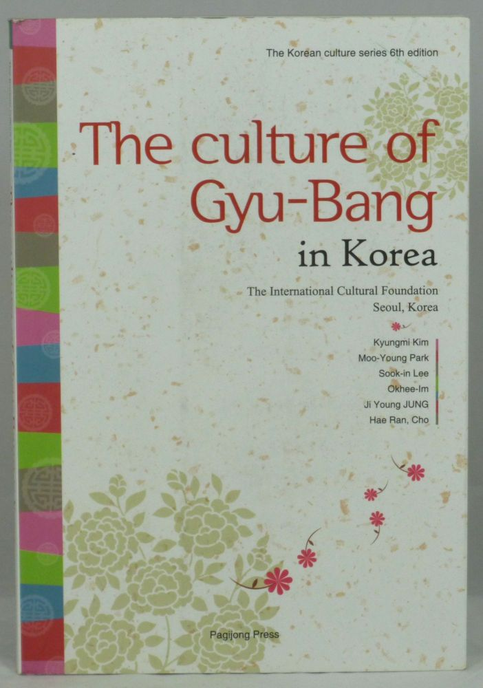 The Culture of Gyu-Bang in Korea. Kyungmi Kim, Moo-Young Park, Sook-in Lee, Okhee-Im, Yi Young Jung, Cho Hae Ran.