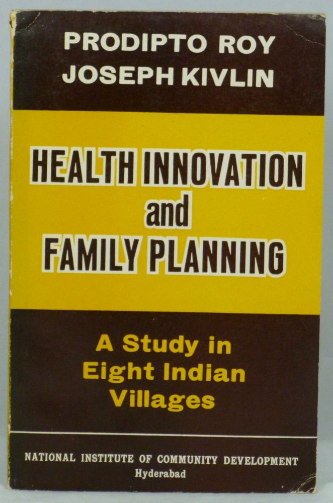 Health Innovation and Family Planning: A Study in Eight Indian Villages. Prodipto Roy, Joseph Kivlin.