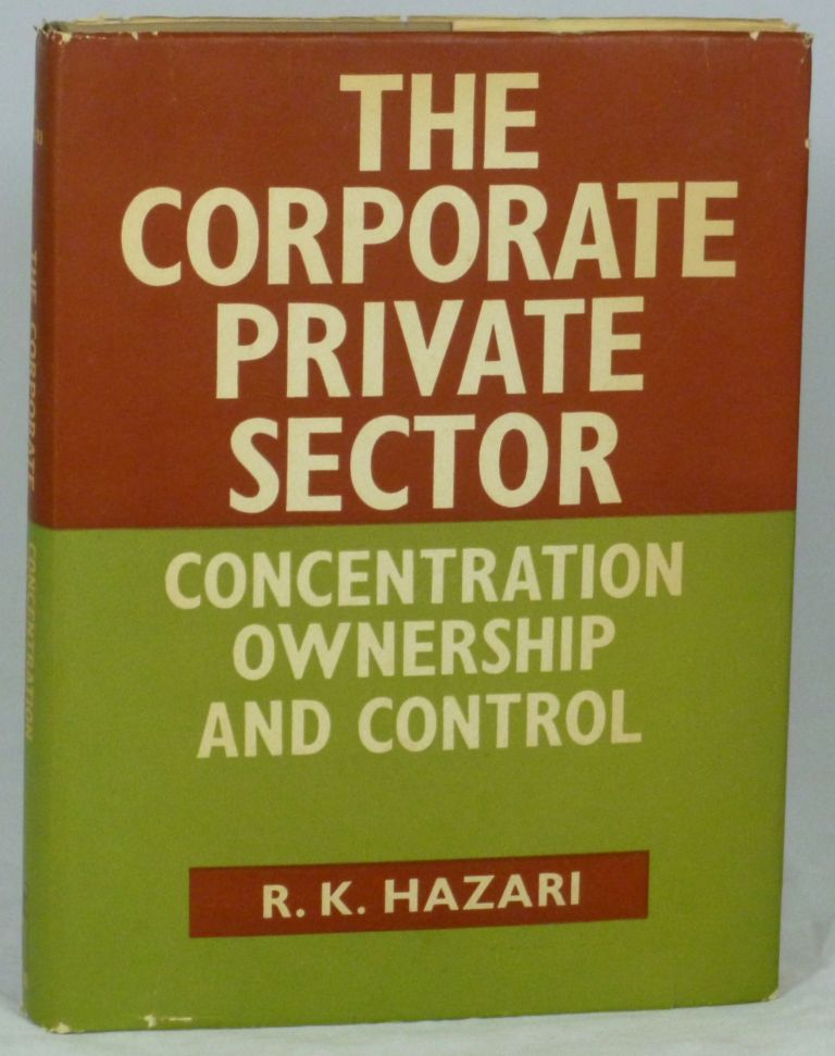 The Corporate Private Sector: A Study of Concentration, Ownership and Control. R. K. Hazari, A. N. Oza.