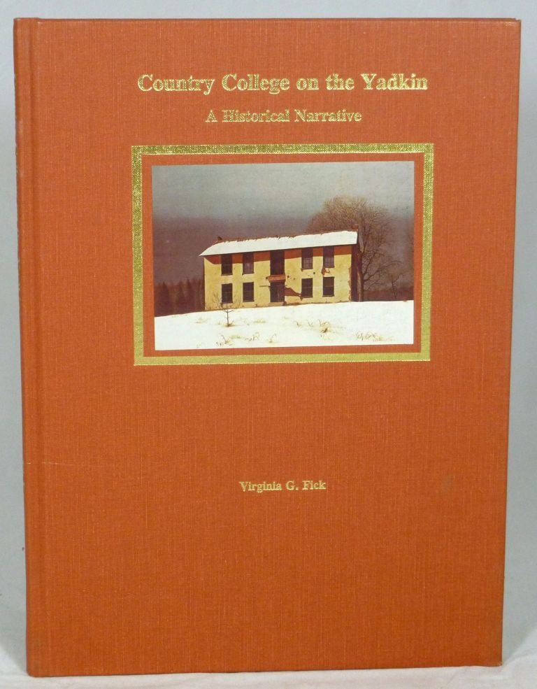 Country College on the Yadkin: A Historical Narrative. Virginia G. Fick.