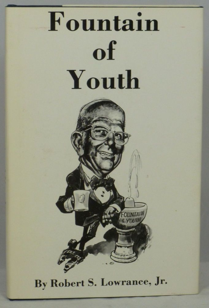Fountain of Youth. Robert S. Lowrance Jr., James Dickey, Intro.