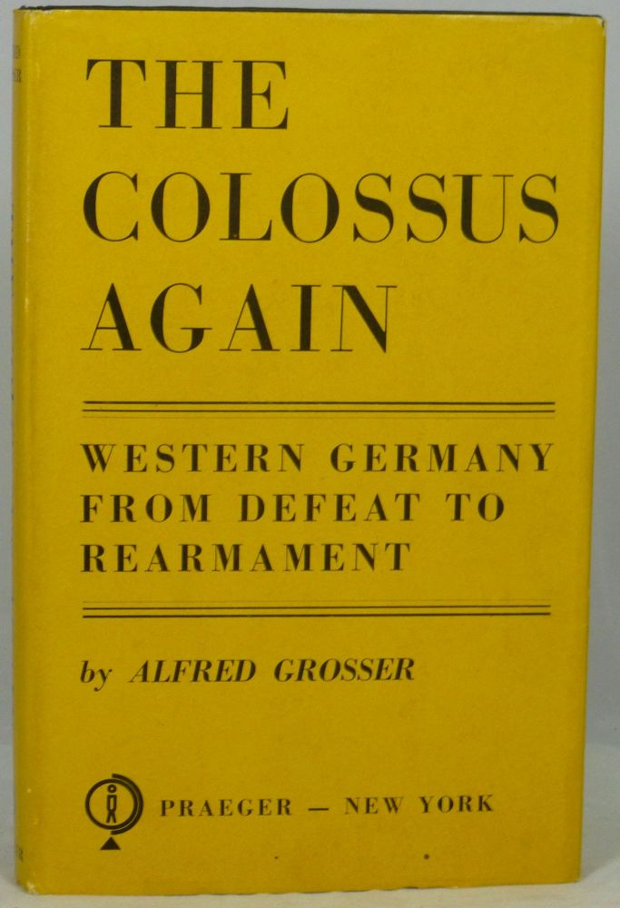The Colossus Again: Western Germany From Defeat to Rearmament. Alfred Grosser, Richard Rees, Trans.