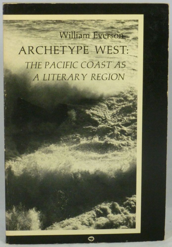 Archetype West: The Pacific Coast as a Literary Region. William Everson, Brother Antoninus.