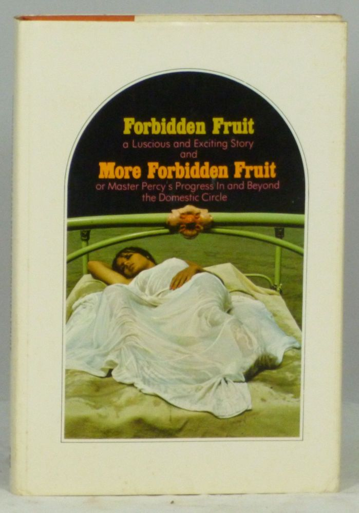 Forbidden Fruit: Luscious and Exciting Story, and More Forbidden Fruit, or Master Percy's Progress In and Beyond the Domestic Circle