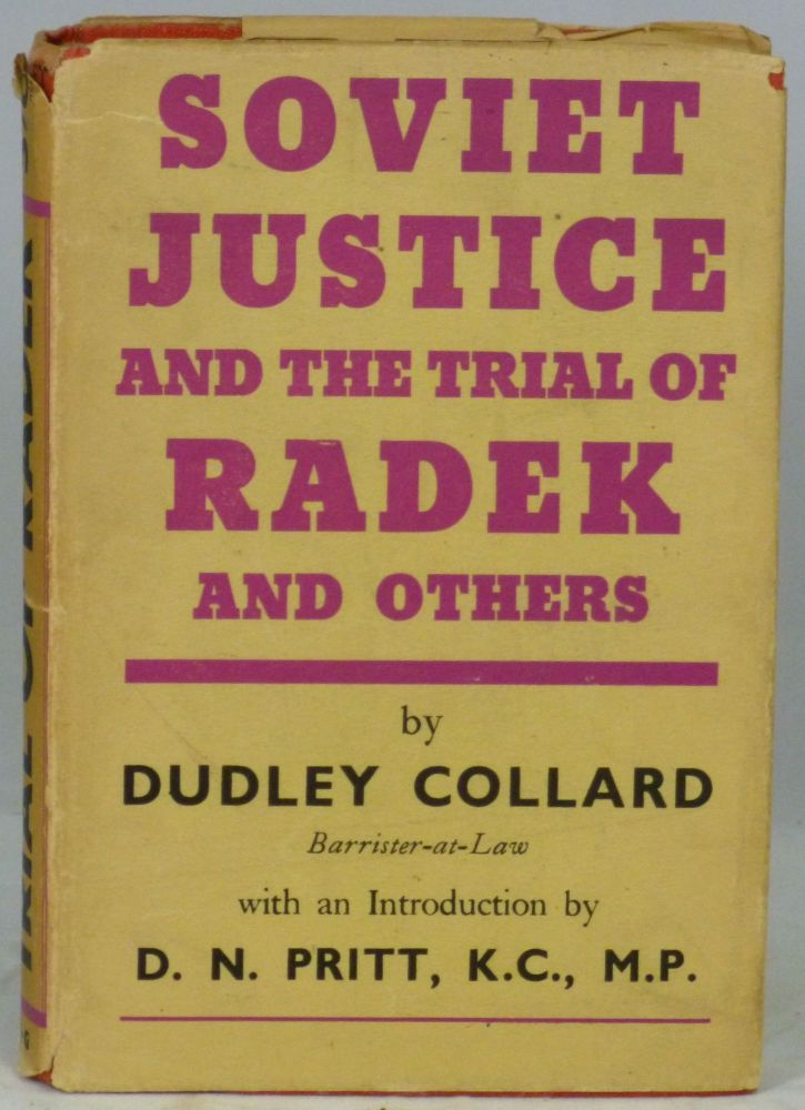 Soviet Justice and the Trial of Radek and Others. Dudley Collard, D. N. Pritt, Intro.