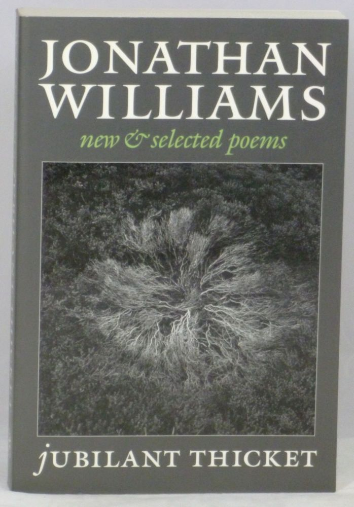 Jubilant Thicket: New and Selected Poems. Jonathan Williams.