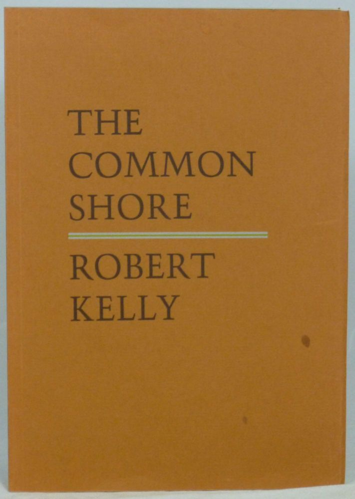 The Common Shore, Books I-V: A Long Poem About America in Time. Robert Kelly.