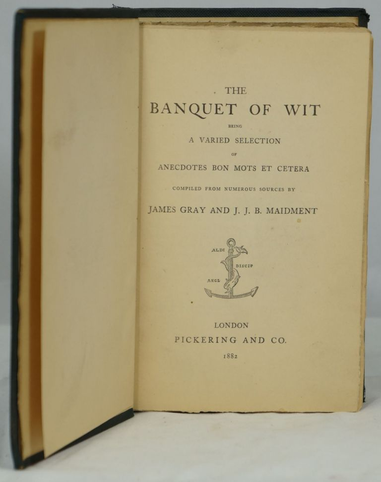 The Banquet of Wit Being a Varied Selection of Anecdotes Bon Mots Et Cetera Compiled from Numerous Sources. James Gray, J. J. B. Maidment.