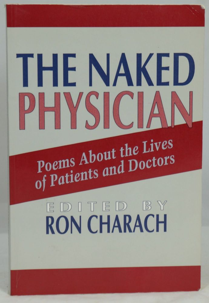 The Naked Physician: Poems About the Lives of Patients and Doctors. Ron Charach.