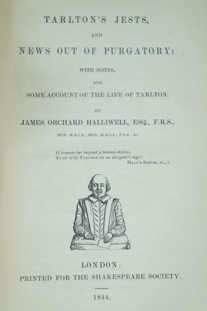 Tarlton's Jests and News Out of Purgatory with Notes, and Some Account of the Life of Tarlton. James Orchard Halliwell Esq.