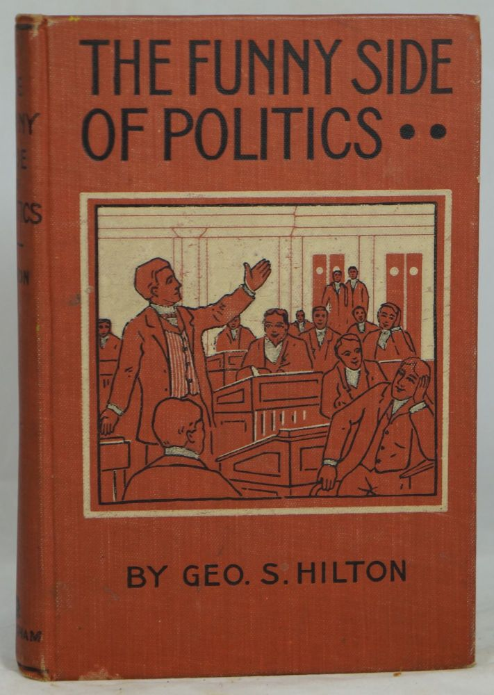 The Funny Side of Politics. George S. Hilton.