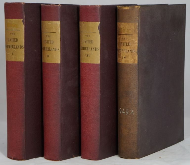 History of the United Netherlands from the Death of William the Silent to the Twelve Years' Truce-1609 in Four Volumes (4 Volumes, Complete Set). John Lothrop Motley.