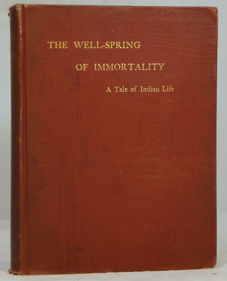 The Well-Spring of Immortality: A Tale of Indian Life. S. S. Hewlett.