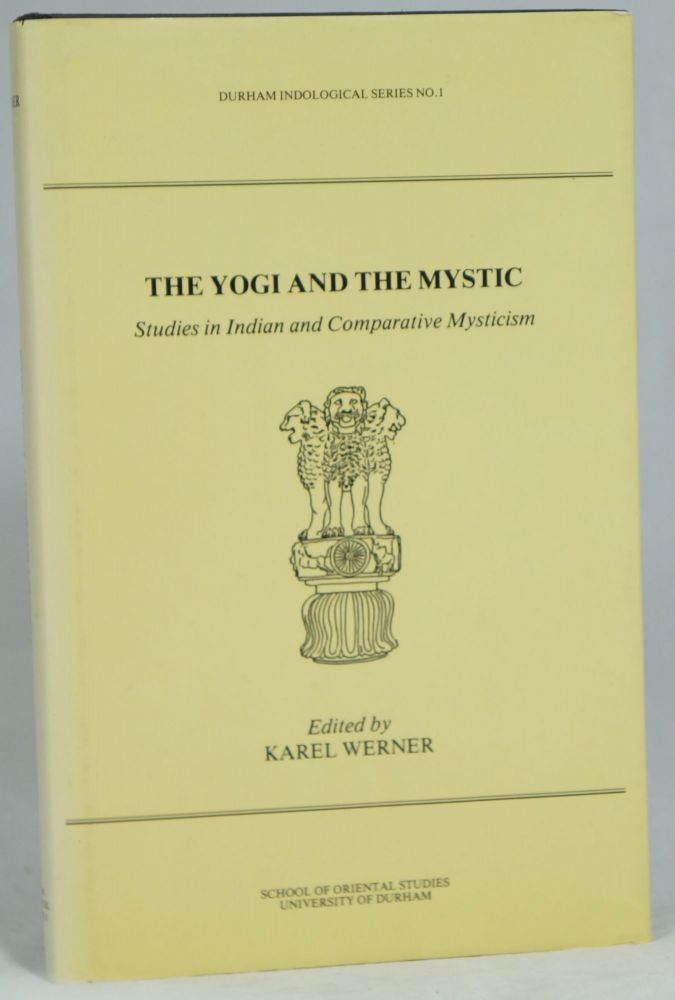 The Yogi and the Mystic: Studies in Indian and Comparative Mysticism (Durham Ideological Series No. 1. Karel Werner.