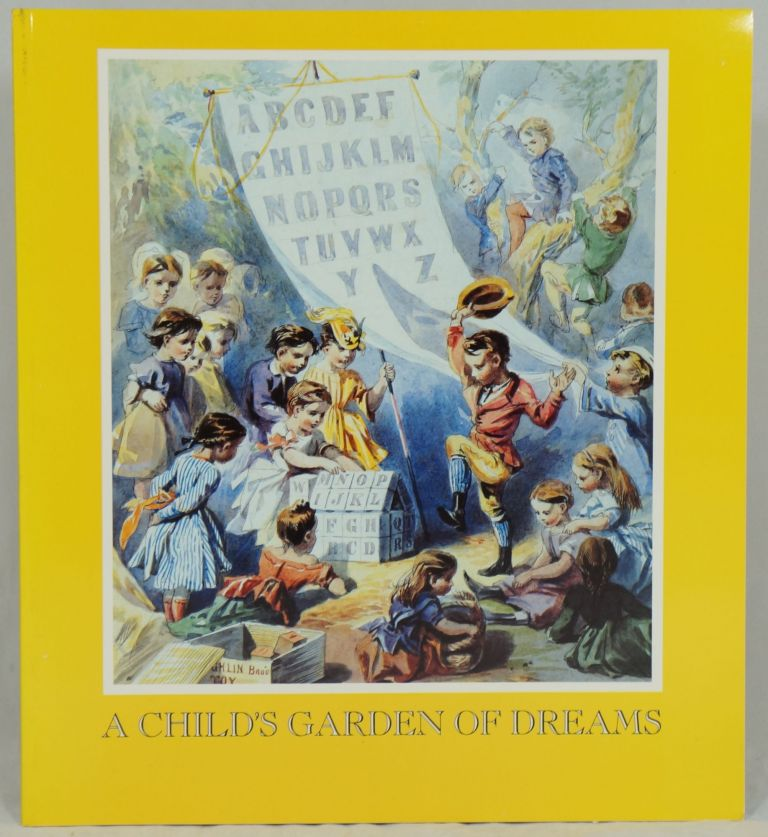 A Child's Garden of Dreams: An Exhibition of Children's Books and their Original Illustrations, Early Nineteenth Century to the Present from the Betsy B. Shirley Collection