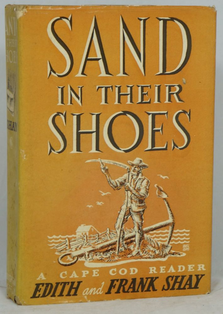 Sand In Their Shoes: A Cape Cod Reader. Edith Shay, Frank Shay.