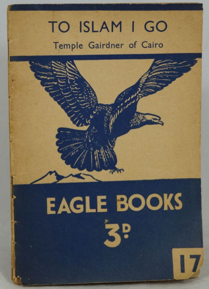 To Islam I Go: Temple Gairdner of Cairo (Eagle Books: True Stories of Real People No. 17). I. Smith.