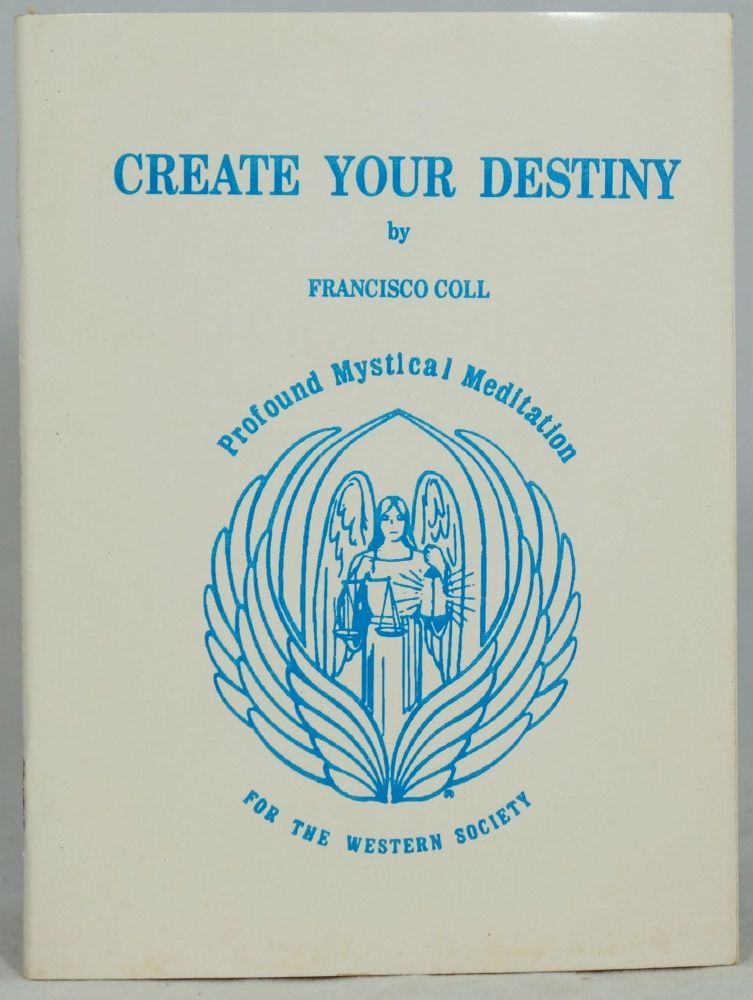 Create Your Destiny: Profound Mystical Meditation for the Western Society. Francisco Coll.