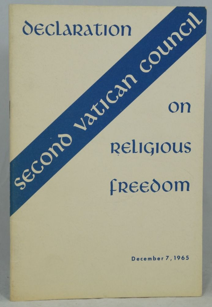 Second Vatican Council Declaration on Religious Freedom, December 7, 1965. Pope Paul VI.