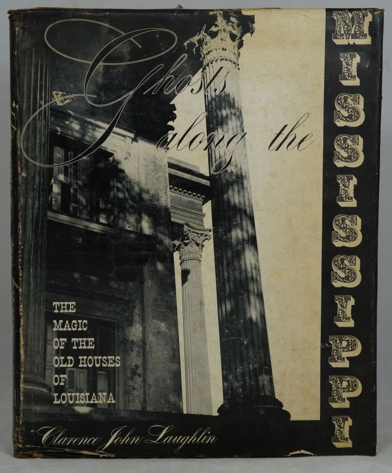 Ghosts Along the Mississippi: An Essay in the Poetic Interpretation of Louisiana's Plantation Architecture. John Clarence Laughlin.
