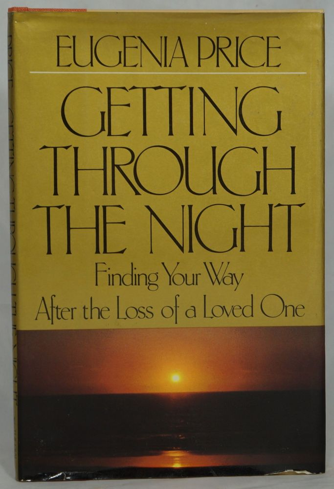 Getting Through the Night: Finding Your Way After the Loss of a Loved One. Eugenia Price.