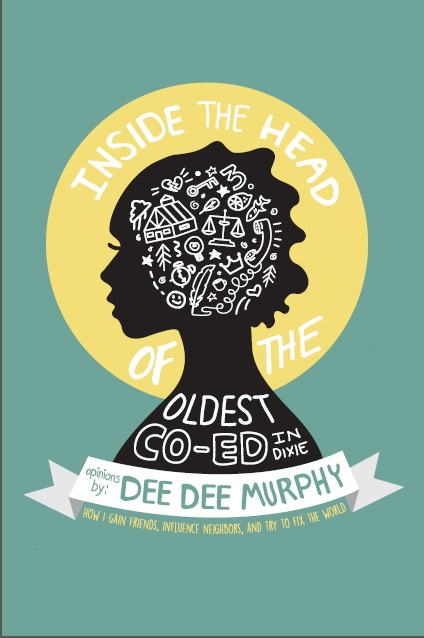 Inside the Head of the Oldest Co-Ed in Dixie: How I Win Friends, Influence Neighbors, and Try to Fix the World. Dee Dee Murphy.