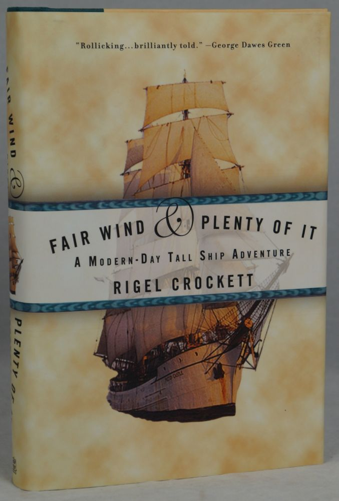 Fair Wind and Plenty of It: A Modern-Day Tall Ship Adventure. Rigel Crockett.