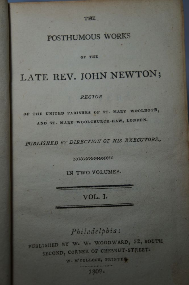 The Posthumous Works of the Late Rev. John Newton; Rector of the United Parishes of St. Mary Woolnoth, and St. Mary Woolchurch-Haw, London. Published by Direction of His Executors. In Two Volumes. Vol. 1. [Volume One Only]. John Newton.