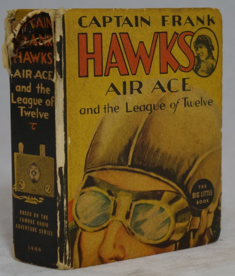 """Captain Frank Hawks, Famous Air Ace, and the League of Twelve, Based on the Famous Radio Series """"The Hawk's Trail"""" (Big Little Book). Irwin Myers, Illust."""