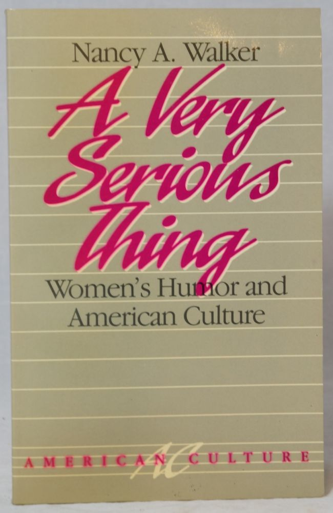 A Very Serious Thing: Women's Humor and American Culture. Nancy A. Walker.