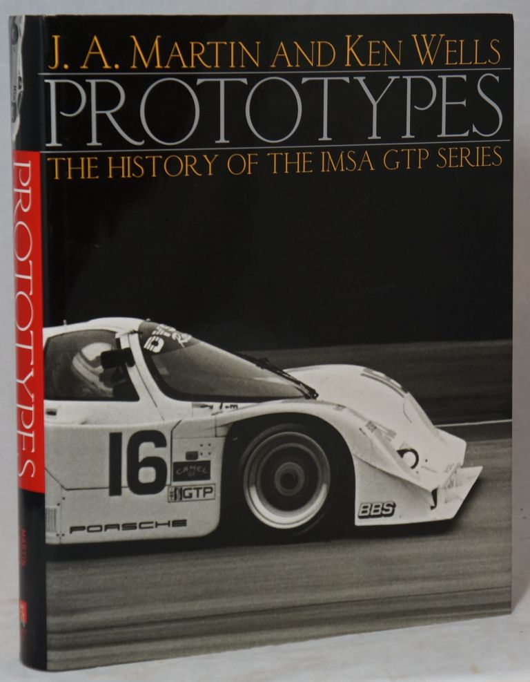 Prototypes: The History of the IMSA GTP Series. J. A. Martin, Ken Wells.