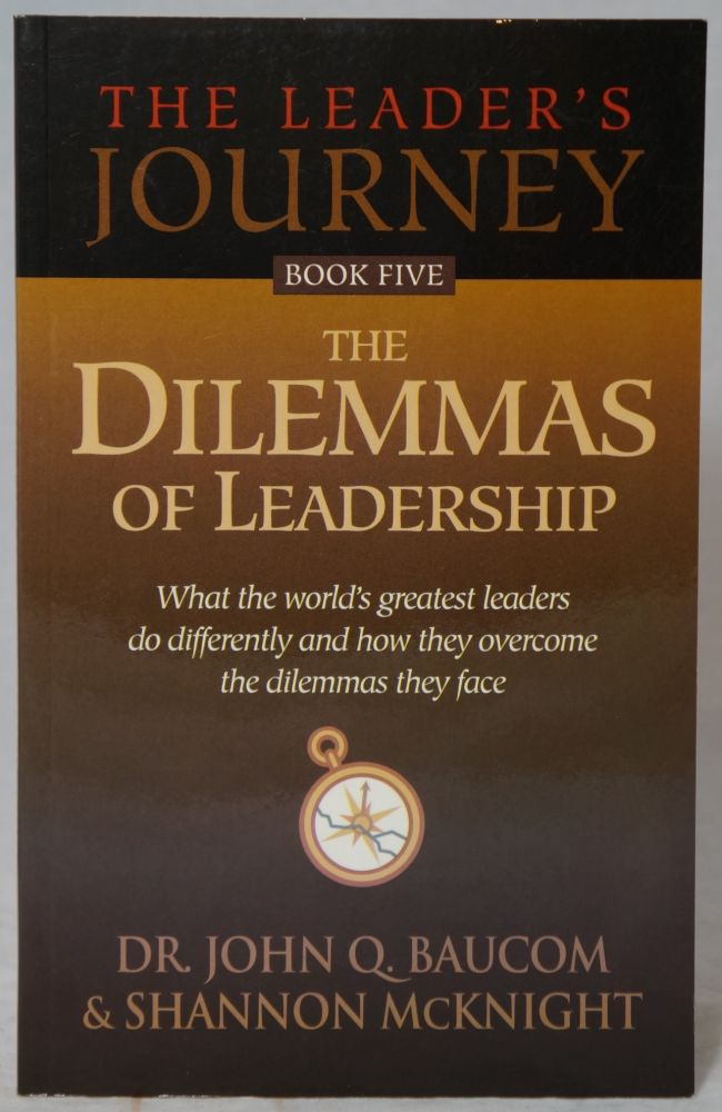 The Leader's Journey Book Five: The Dilemmas of Leadership. John Q. Baucom, Shannon McKnight.