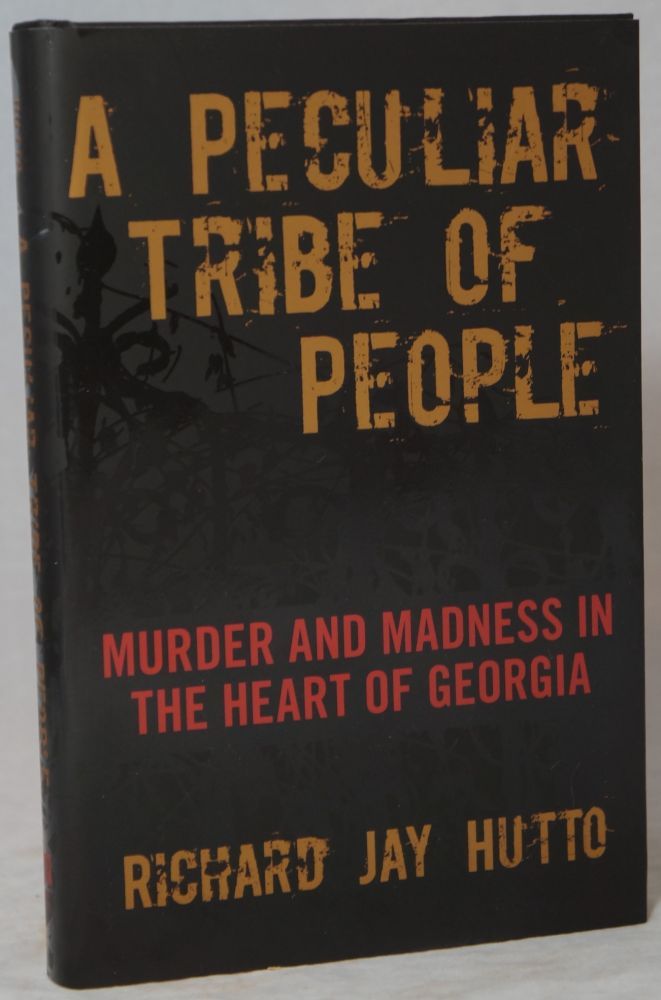 A Peculiar Tribe of People: Murder and Madness in the Heart of Georgia. Richard Jay Hutto.