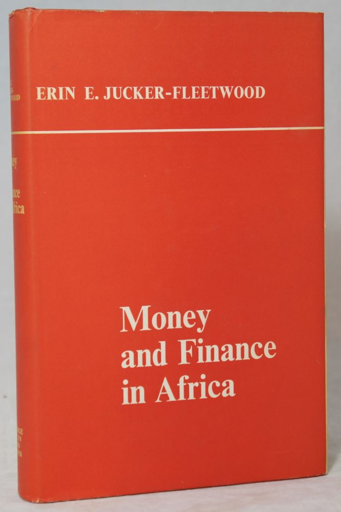 Money and Finance in Africa: The Experience of Ghana, Morocco, Nigeria, the Rhodesias and Nyasaland, the sudan, and Tunisia from teh Establishment of Their Central Banks Until 1962. Erin E. Jucker-Fleetwood.