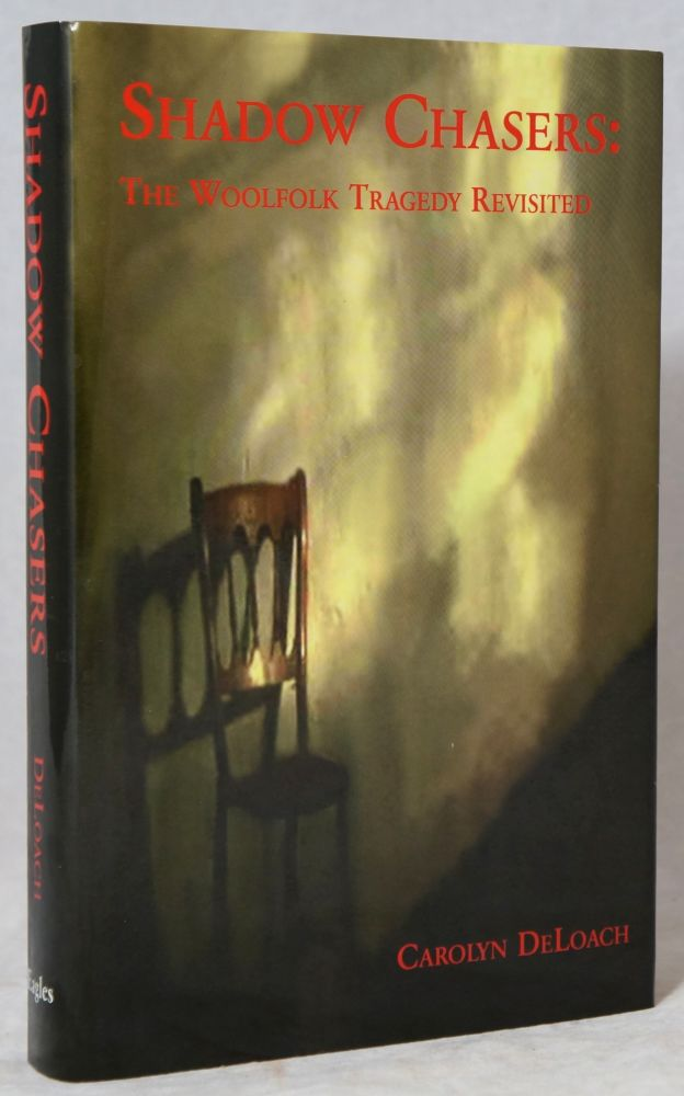 Shadow Chasers: The Woolfolk Tragedy Revisited. Carolyn DeLoach.