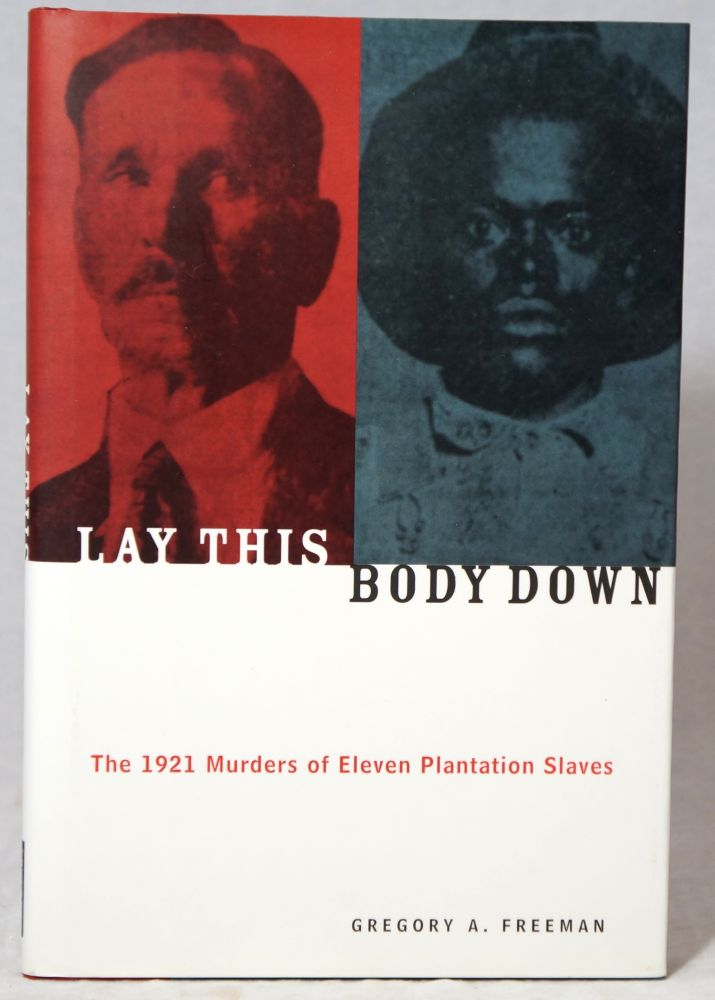 Lay This Body Down: The 1921 Murders of Eleven Plantation Slaves. Gregory A. Freeman.