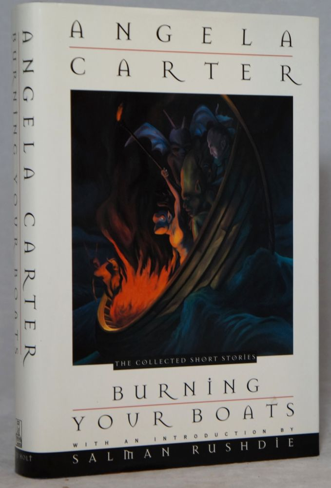 Burning Your Boats: The Collected Short Stories. Angela Carter, Salman Rushdie, Intro.