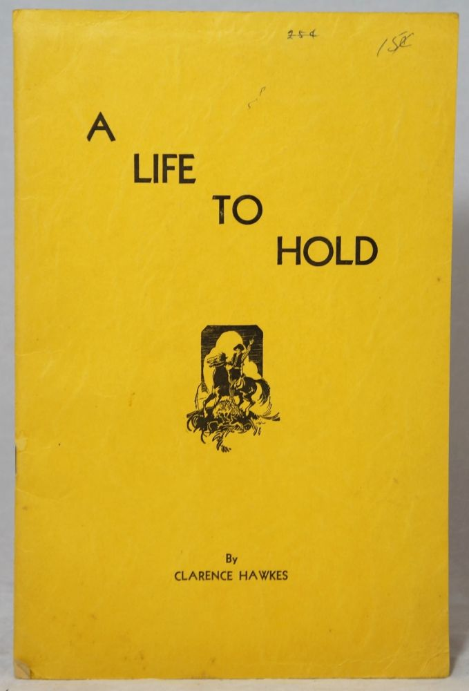 A Life to Hold. Clarence Hawkes.