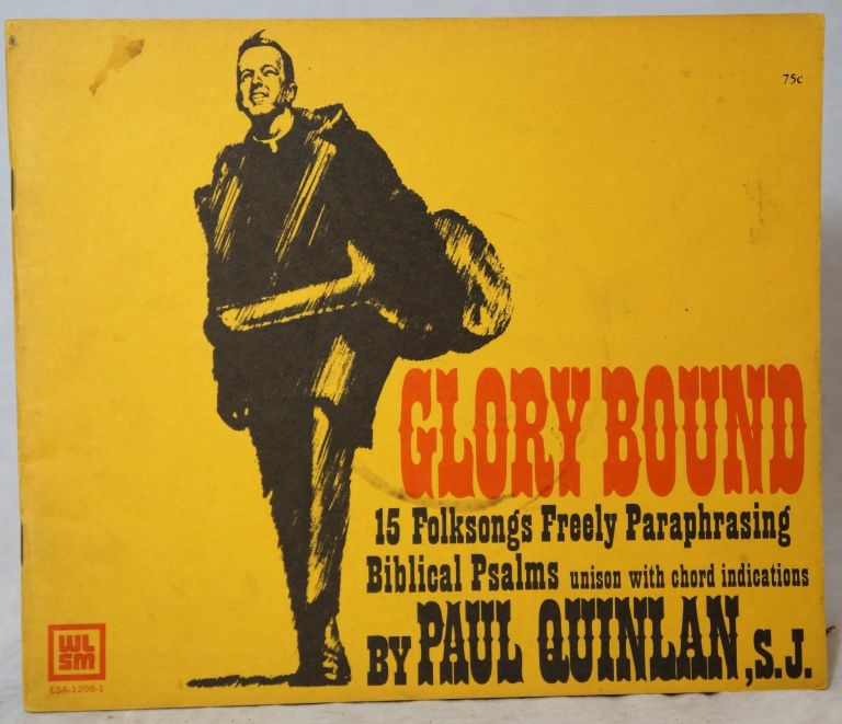 Glory Bound: 15 Folk Songs Freely Paraphrasing Biblical Psalms, Unison with Chord Indications. S. J. Quinlan, Paul.