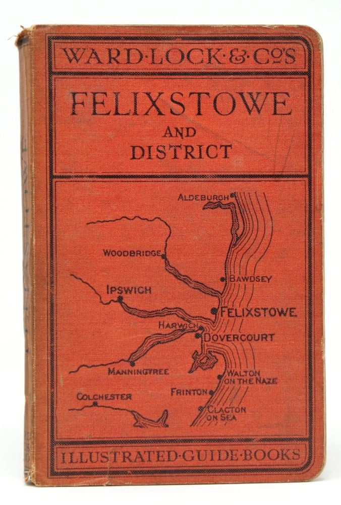 A Pictorial and Descriptive Guide to Felixstowe, Dovercourt, Harwich, The River Orwell, Ipswich, Etc.