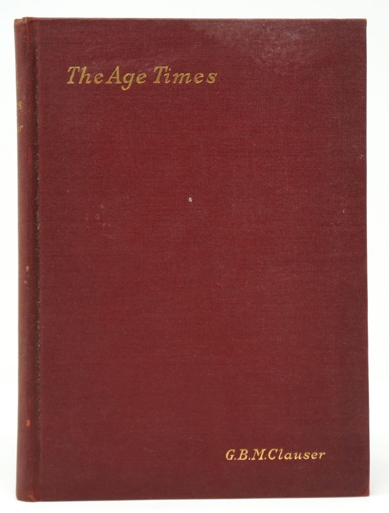 The Age Times: A Study of the Dispensations and ages of Scripture. G. B. M. Clauser.