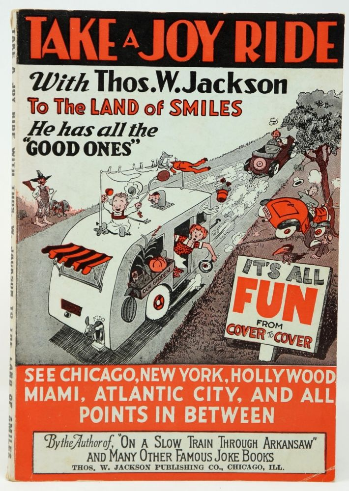 Take a Joy Ride with Thos. W. Jackson to the Land of Smiles. He Has All the Good Ones. See Chicago, New York, Hollywood, Miami, Atlantic City, and All Points in Between. Thos. W. Jackson.