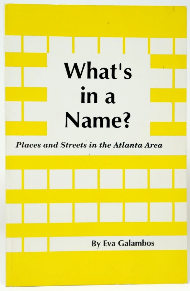 What's in a Name?: Places and Streets in the Atlanta Area. Eva Galambos.