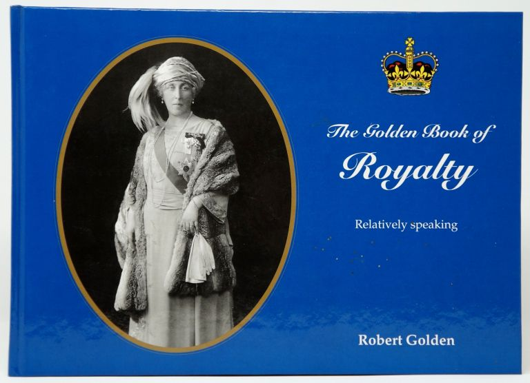 The Golden Book of Royalty, Relatively Speaking. Robert Golden.