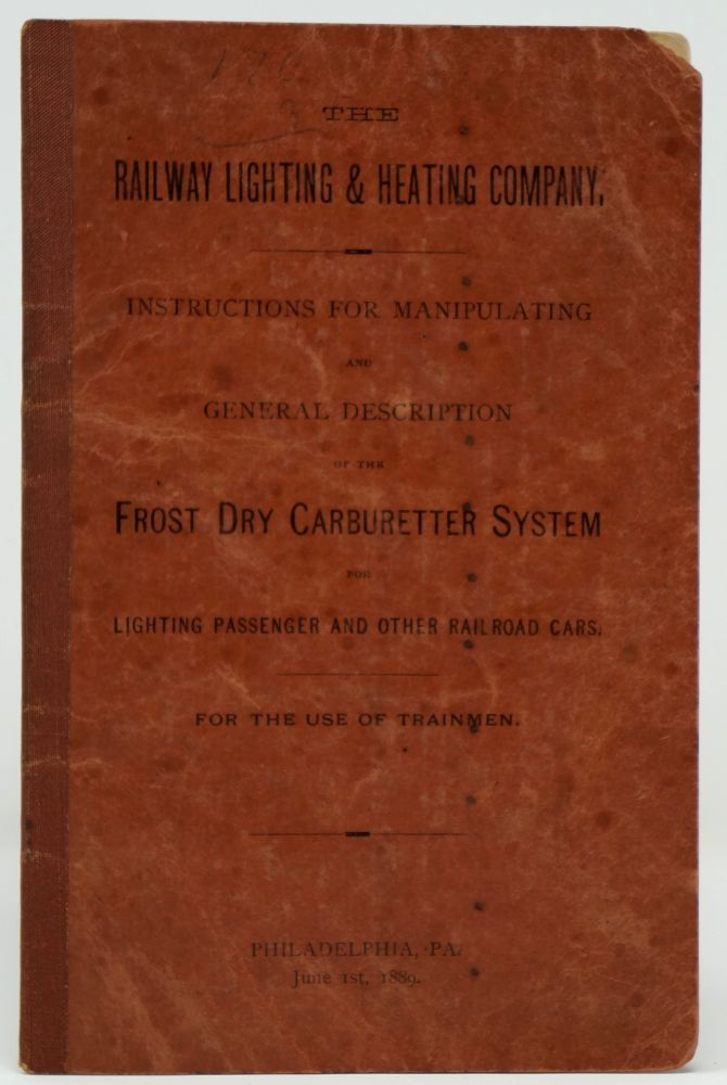 The Railway Lighting & Heating Company. Instructions for Manipulating and General Description of the Frost Dry Carbureter System for Lighting Passenger and Other Railroad Cars. For the Use of Trainmen.