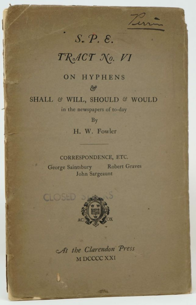 S. P. E. Tract No. VI: On Hyphens & Shall & Will, Should & Would in the Newspapers of To-day [Society for Pure English]. H. W. Fowler, Henry Watson Fowler.