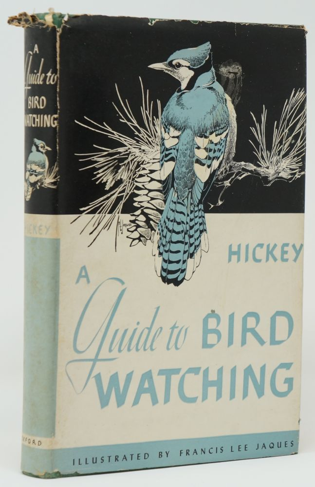 A Guide to Bird Watching. Joseph J. Hickey, Francis Lee Jaques, Illust., Charles A. Urner, Illust.