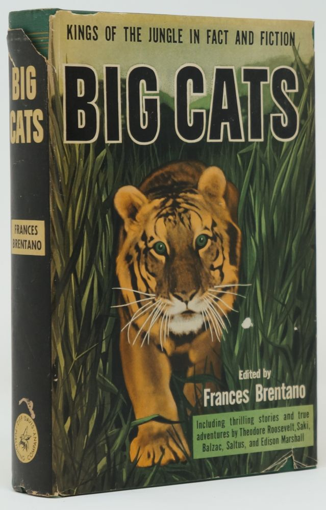 Big Cats: Kings of the Jungle in Fact and Fiction. Frances Brentano, W. Adolphe Roberts, Intro., Martin Armstrong, Honore de Balzac, Phyllis Bottome, W. S. Chadwick, Hugh Clifford, Courtney Ryley Cooper, Jim Corbett, Andre Demaison, Alan Devoe, J. Frank Dobie, Julian Duguid, John Eyton, Lewis R. Freeman, John Galsworthy, Jacques Le Clercq, Ruth Manning-Sanders, Edwin Markham, Don Marquis, Edison Marshall, H. H. Murno, Saki, J. H. Patterson, Llewellyn Powys, Dorothy Quick, Charles G. D. Roberts, Theodore Roosevelt, Vita Sackville-West, Edgar Saltus, Herbert Ravenel Sass, Samuel Scoville, Pearl Andelson Sherry, Emma-Lindsay Squier, George Sterling, W. J. Turner.